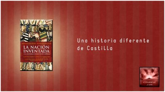 nacion_inventada_historia_diferente_castilla_elmurrial